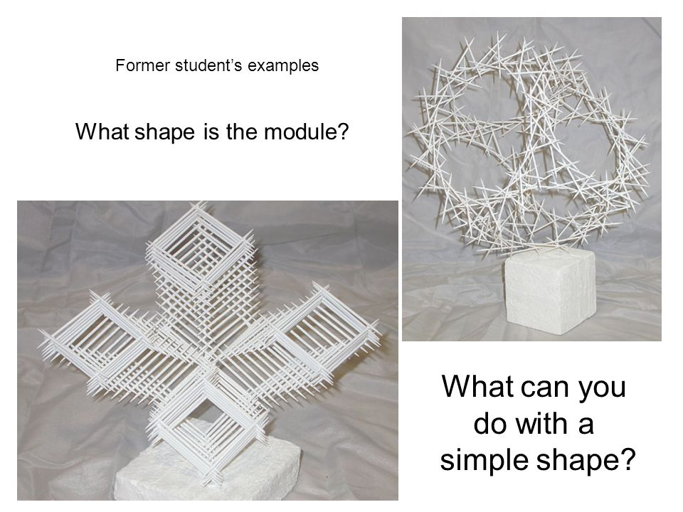 What can you do with a simple shape What shape is the module