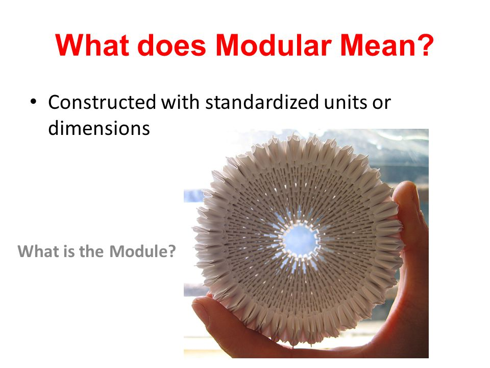 What does Modular Mean Constructed with standardized units or dimensions What is the Module