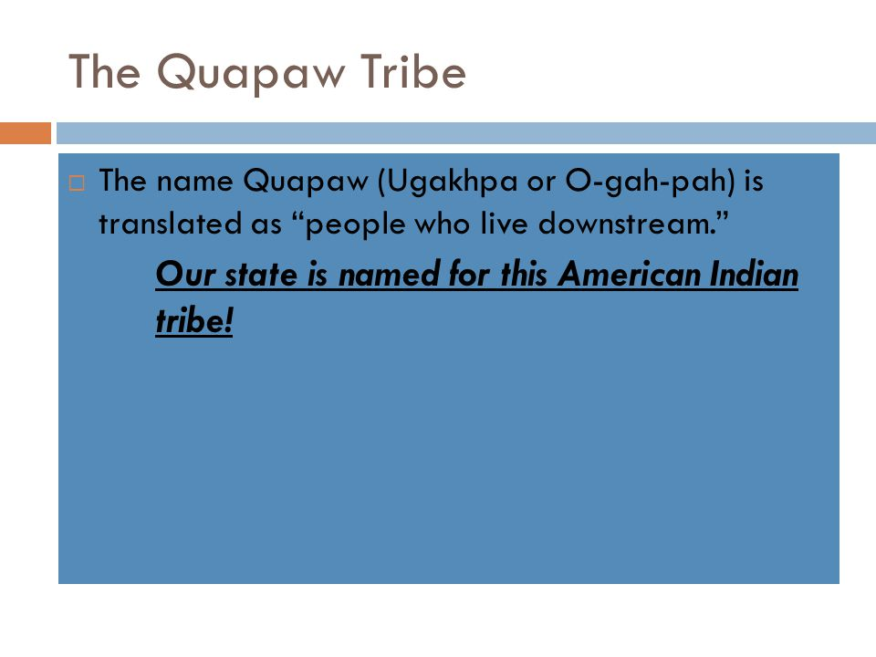 The Quapaw Tribe Our state is named for this American Indian tribe!