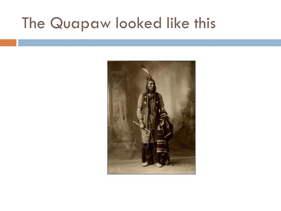 The Quapaw looked like this