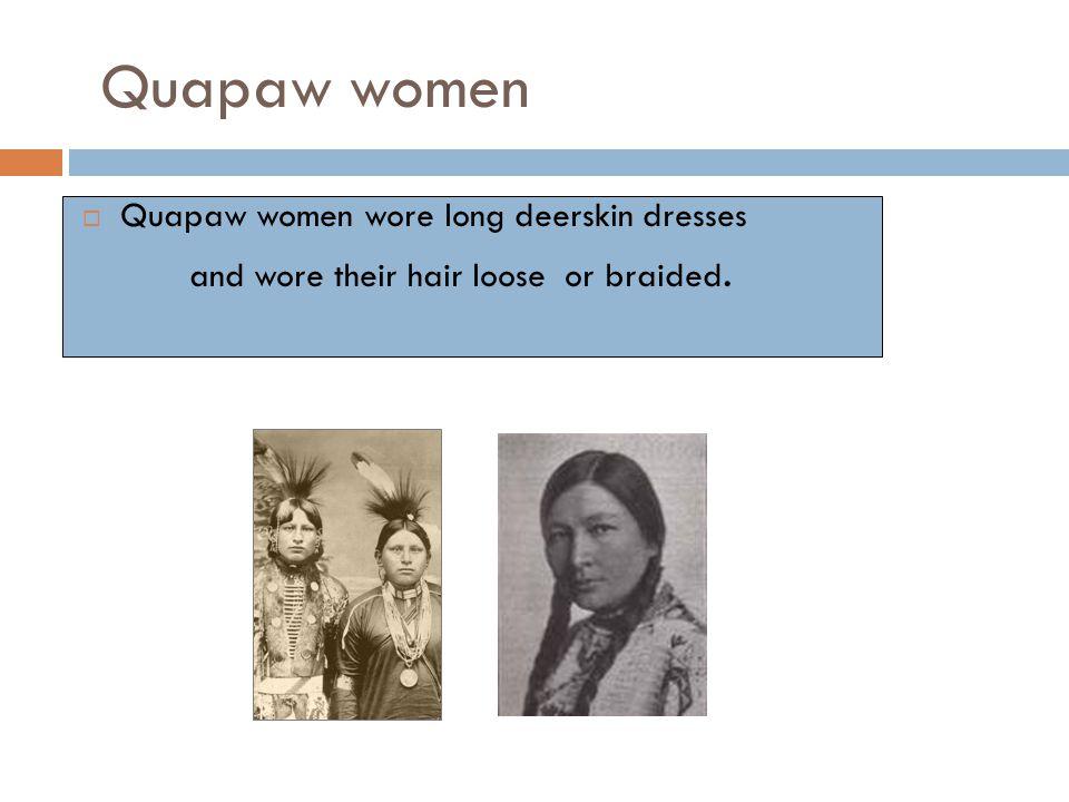 Quapaw women Quapaw women wore long deerskin dresses