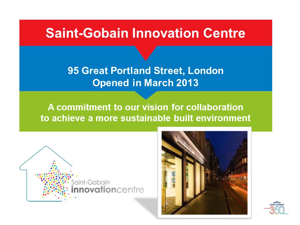 Saint-Gobain Innovation Centre 95 Great Portland Street, London