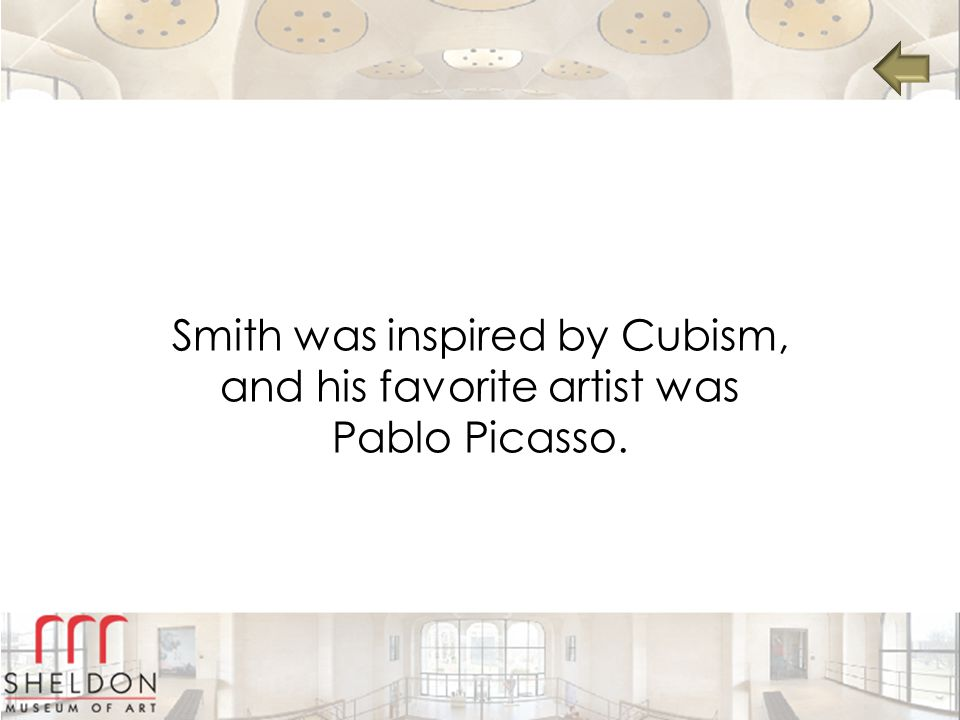 Smith was inspired by Cubism, and his favorite artist was Pablo Picasso.