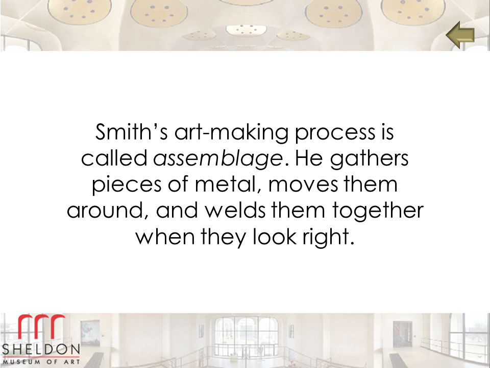 Smith's art-making process is called assemblage