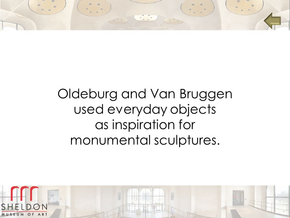 Oldeburg and Van Bruggen used everyday objects as inspiration for monumental sculptures.
