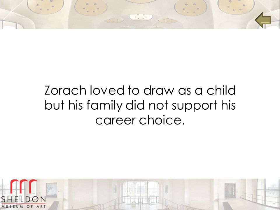 Zorach loved to draw as a child but his family did not support his career choice.