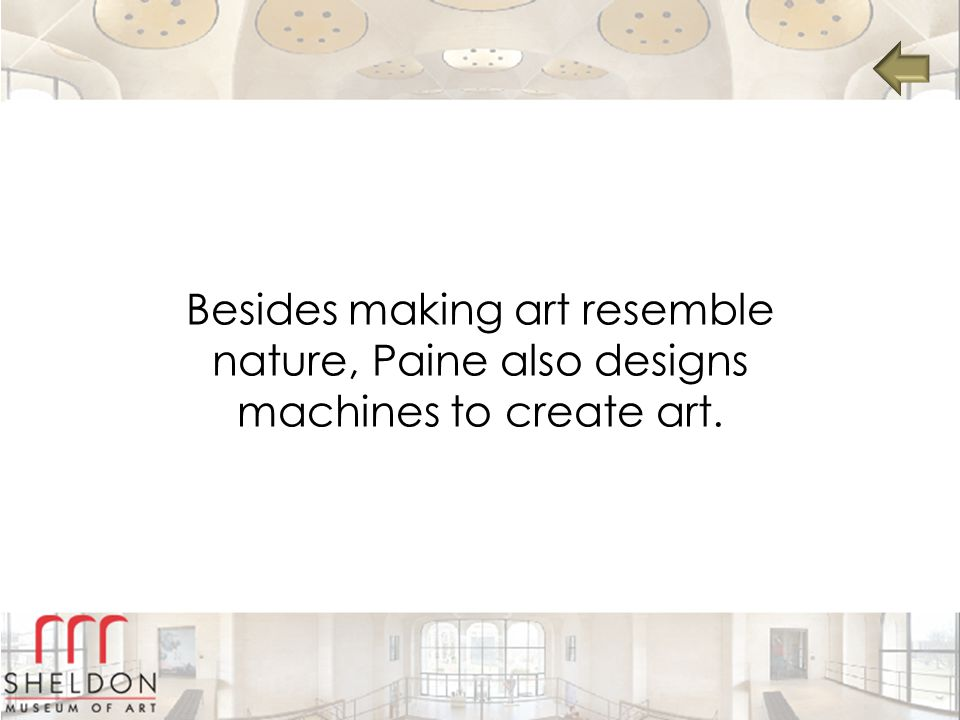 Besides making art resemble nature, Paine also designs machines to create art.