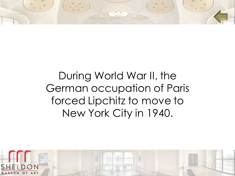 During World War II, the German occupation of Paris forced Lipchitz to move to New York City in 1940.