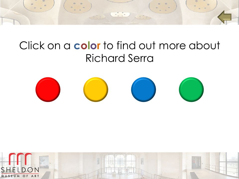 Click on a color to find out more about Richard Serra
