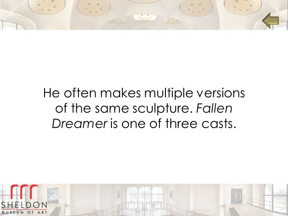 He often makes multiple versions of the same sculpture