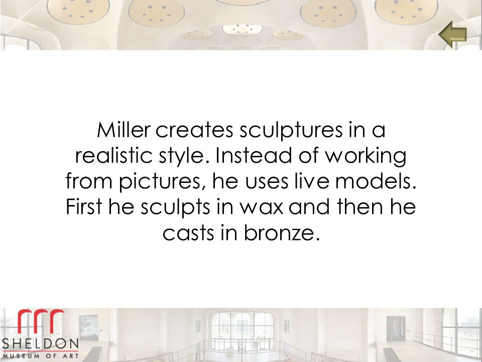 Miller creates sculptures in a realistic style