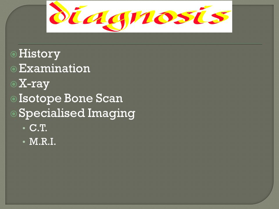 History Examination X-ray Isotope Bone Scan Specialised Imaging C.T.