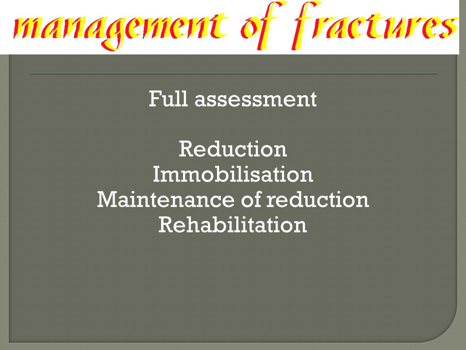 Full assessment Reduction Immobilisation Maintenance of reduction Rehabilitation