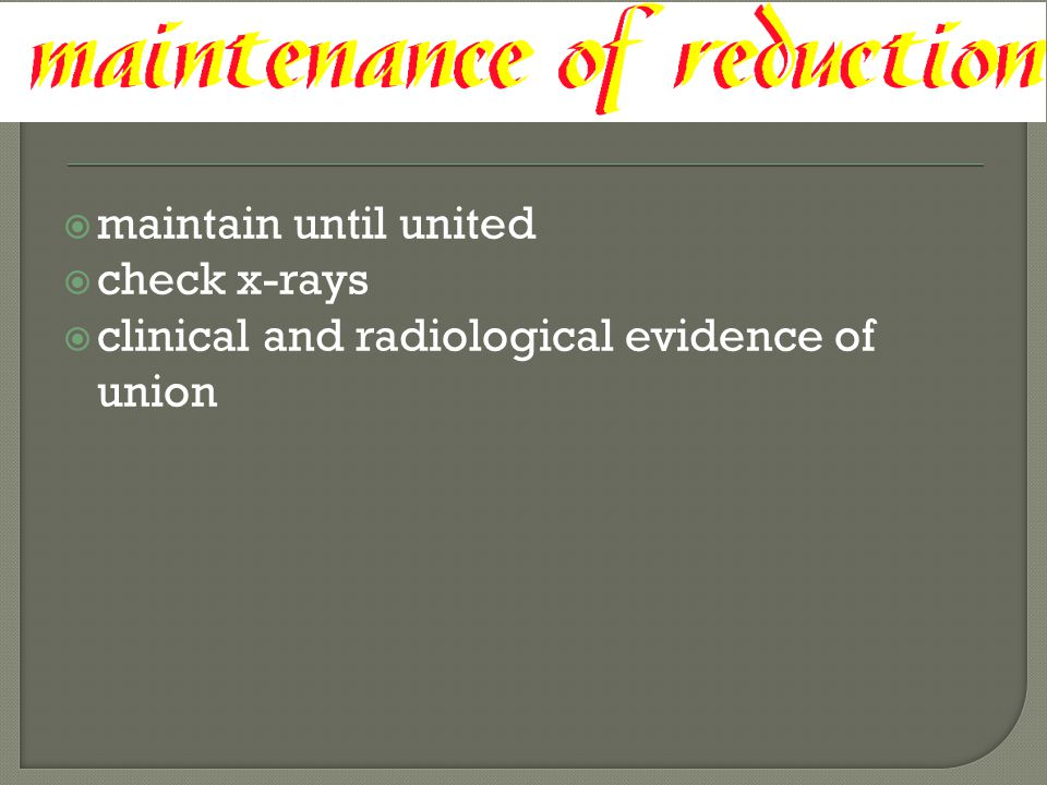 maintain until united check x-rays clinical and radiological evidence of union