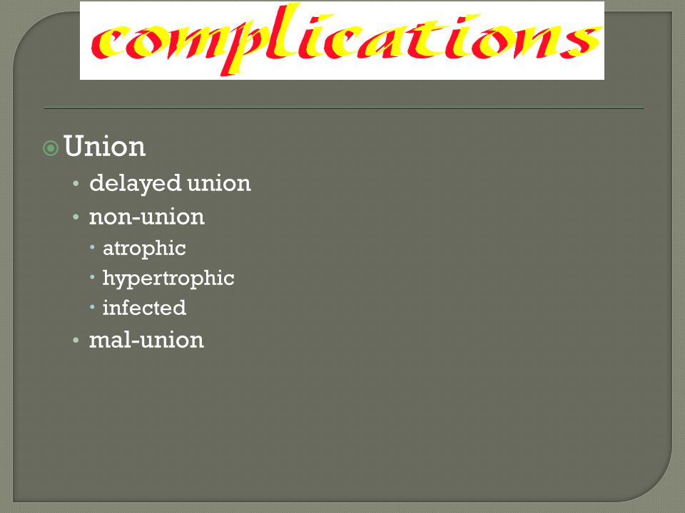 Union delayed union non-union atrophic hypertrophic infected mal-union