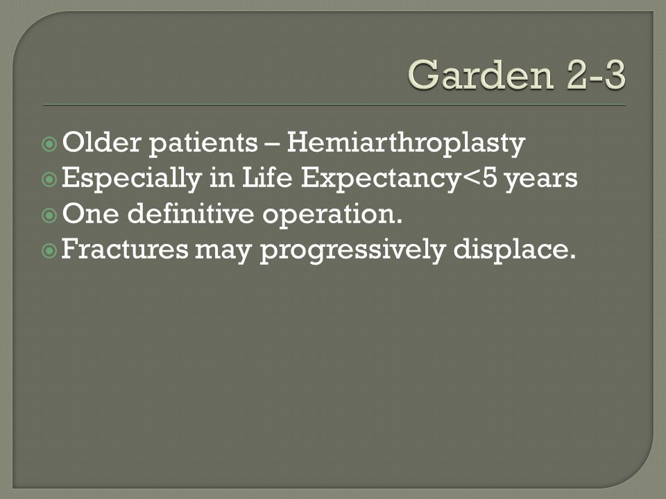 Garden 2-3 Older patients – Hemiarthroplasty