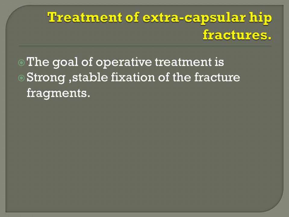 Treatment of extra-capsular hip fractures.