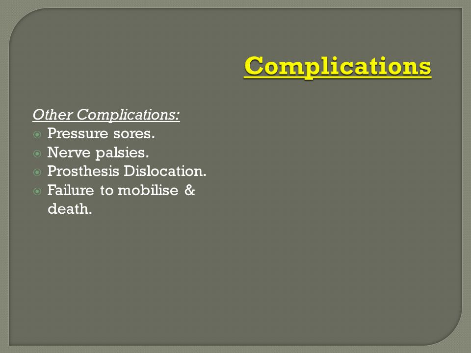 Complications Other Complications: Pressure sores. Nerve palsies.