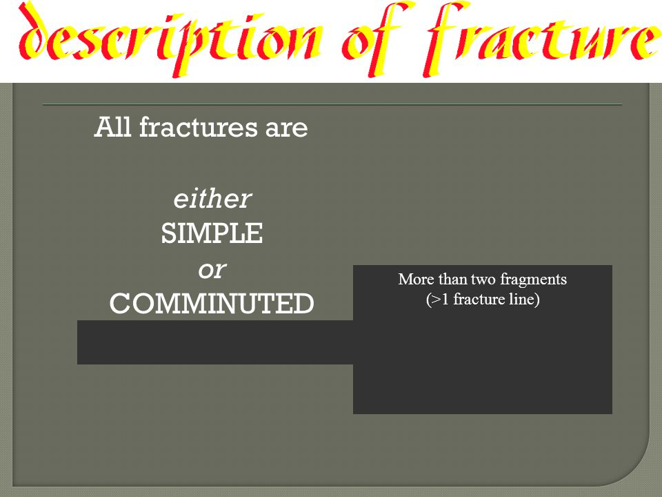All fractures are either SIMPLE or COMMINUTED