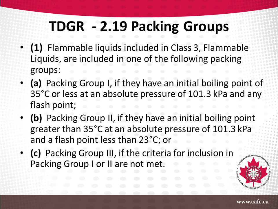 TDGR - 2.19 Packing Groups (1) Flammable liquids included in Class 3, Flammable Liquids, are included in one of the following packing groups: