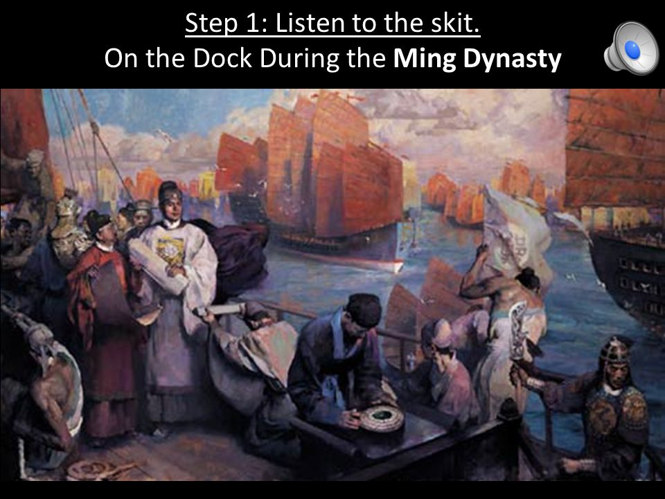Step 1: Listen to the skit. On the Dock During the Ming Dynasty