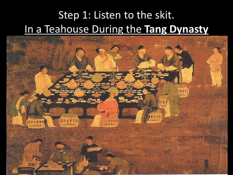 Step 1: Listen to the skit. In a Teahouse During the Tang Dynasty