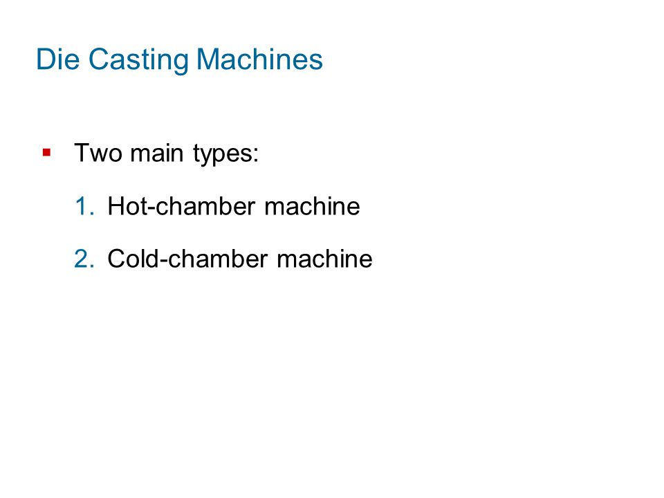 Die Casting Machines Two main types: Hot‑chamber machine
