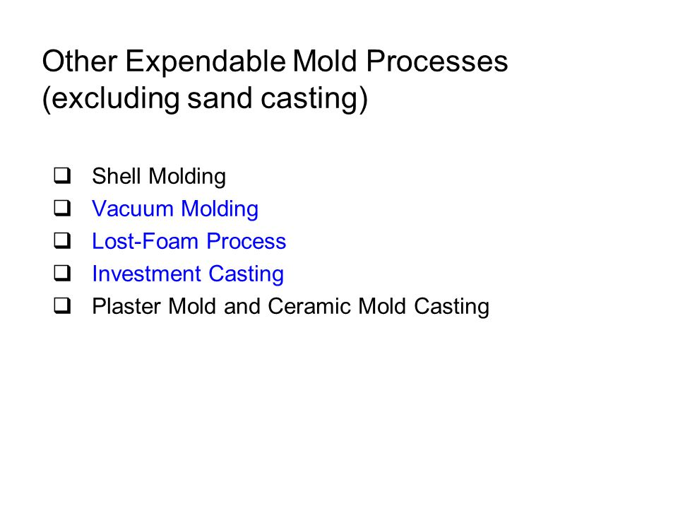 Other Expendable Mold Processes (excluding sand casting)
