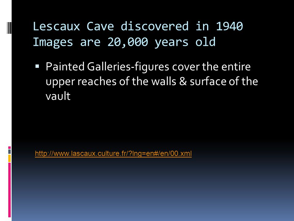 Lescaux Cave discovered in 1940 Images are 20,000 years old