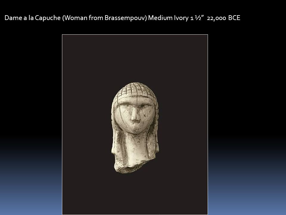 Dame a la Capuche (Woman from Brassempouv) Medium Ivory 1 ½ 22,000 BCE