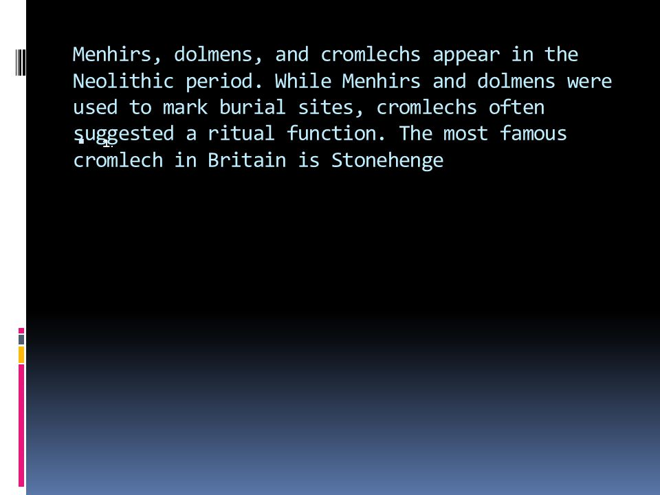 Menhirs, dolmens, and cromlechs appear in the Neolithic period