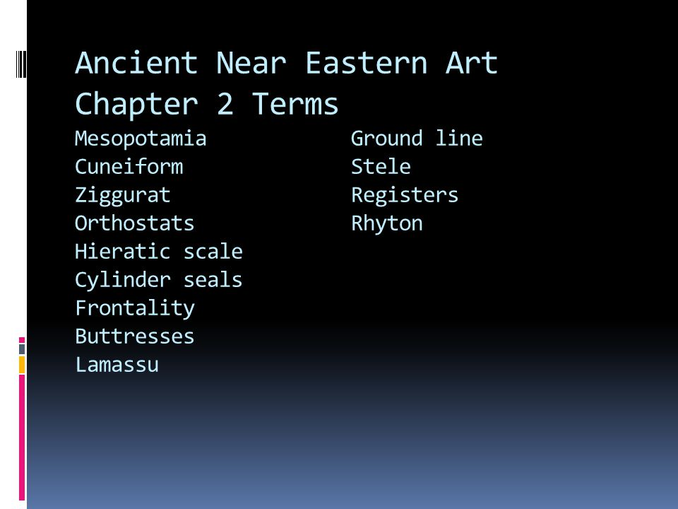 Ancient Near Eastern Art Chapter 2 Terms Mesopotamia Ground line Cuneiform Stele Ziggurat Registers Orthostats Rhyton Hieratic scale Cylinder seals Frontality Buttresses Lamassu