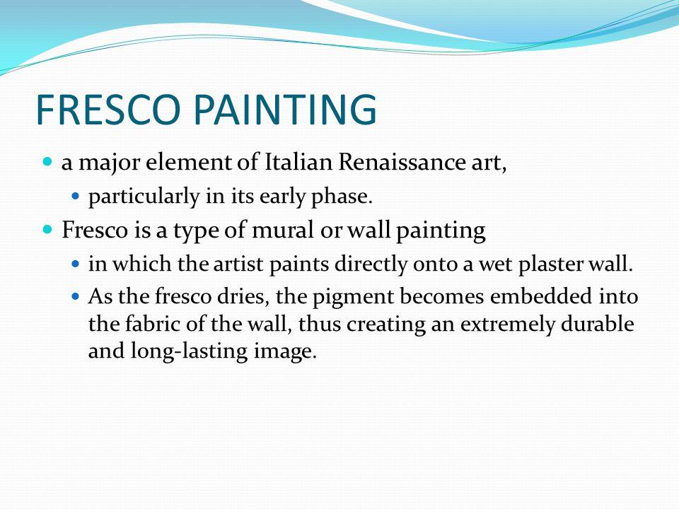 FRESCO PAINTING a major element of Italian Renaissance art,