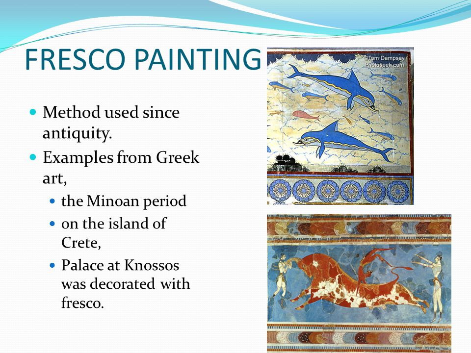 FRESCO PAINTING Method used since antiquity. Examples from Greek art,