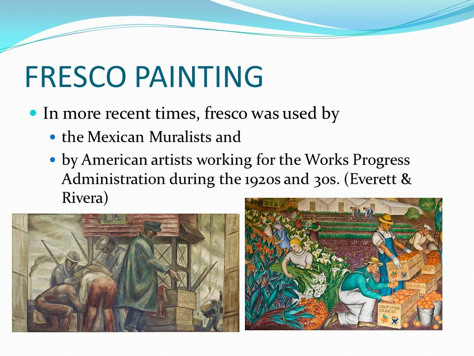 FRESCO PAINTING In more recent times, fresco was used by
