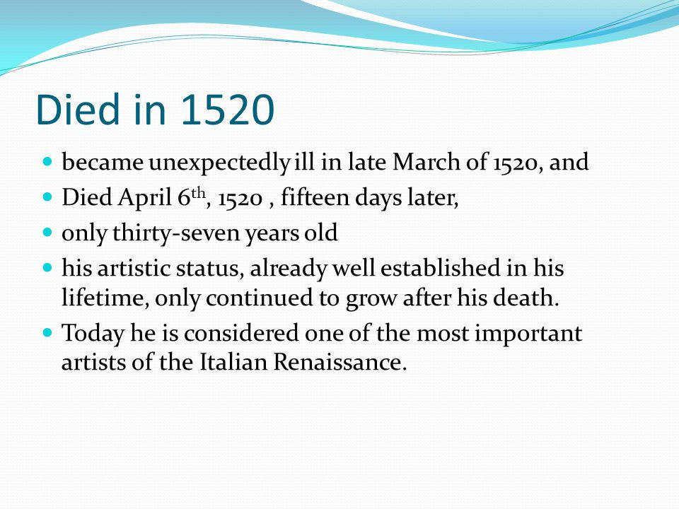Died in 1520 became unexpectedly ill in late March of 1520, and