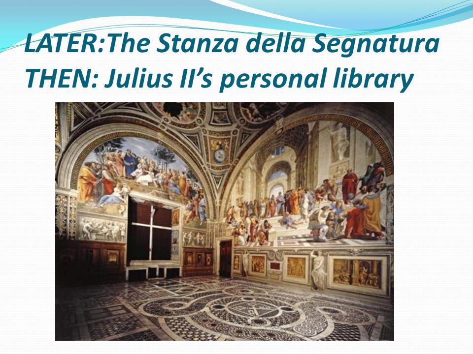 LATER:The Stanza della Segnatura THEN: Julius II's personal library