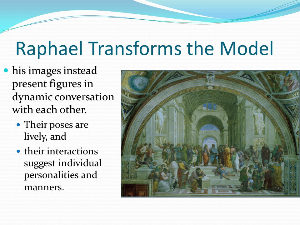 Raphael Transforms the Model