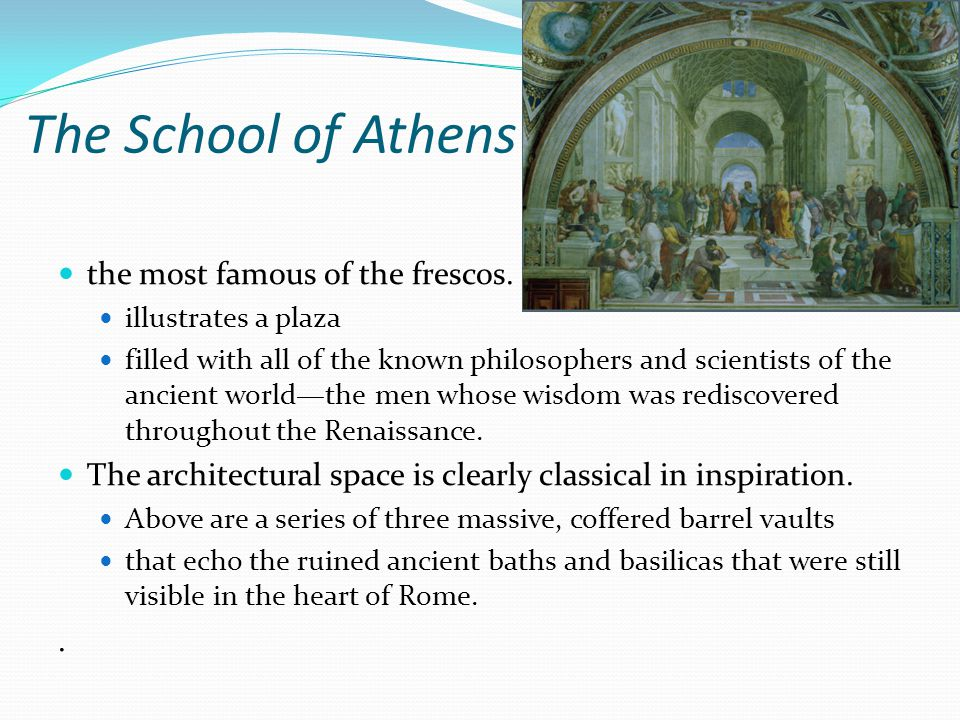 The School of Athens the most famous of the frescos.