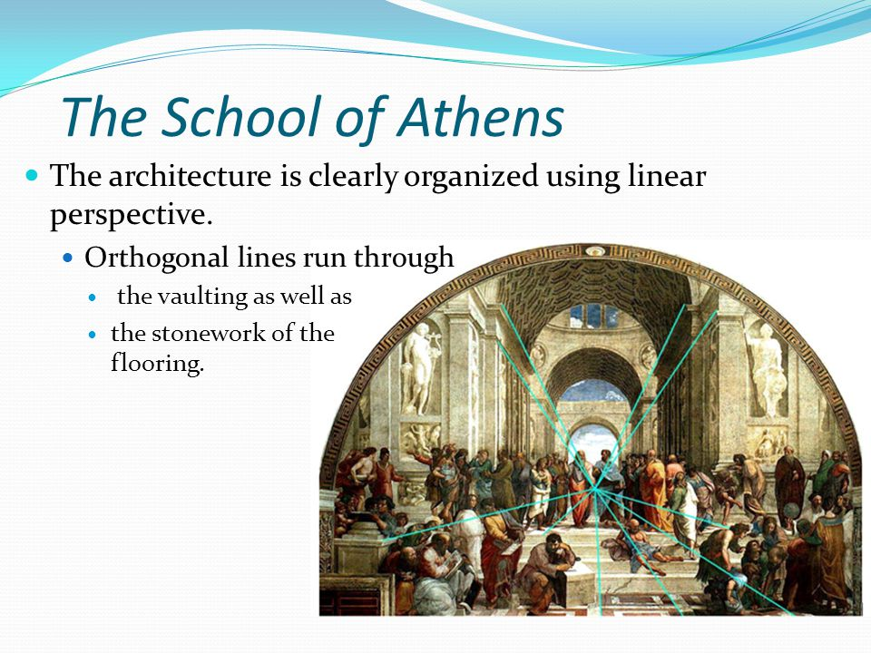 The School of Athens The architecture is clearly organized using linear perspective. Orthogonal lines run through.