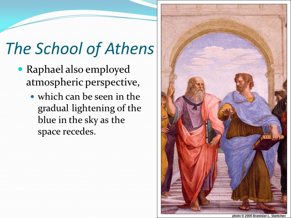 The School of Athens Raphael also employed atmospheric perspective,