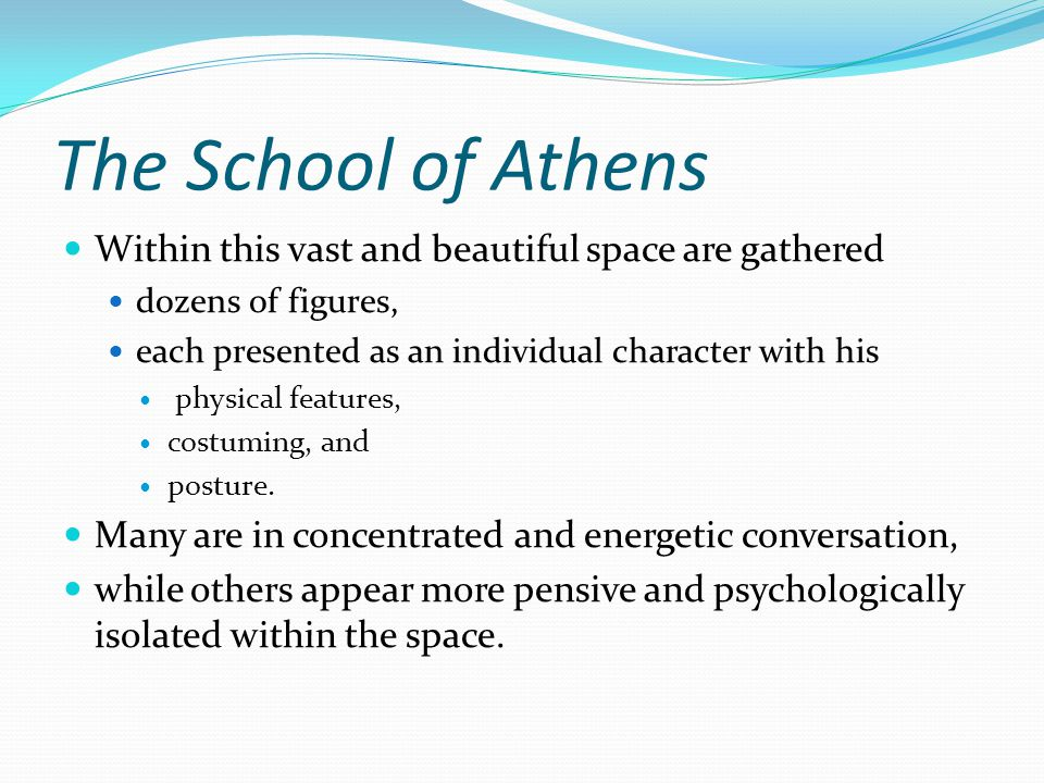 The School of Athens Within this vast and beautiful space are gathered