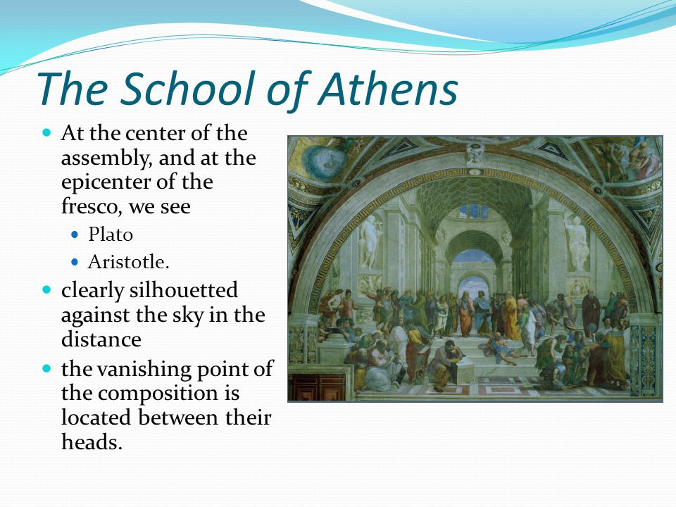 The School of Athens At the center of the assembly, and at the epicenter of the fresco, we see. Plato.