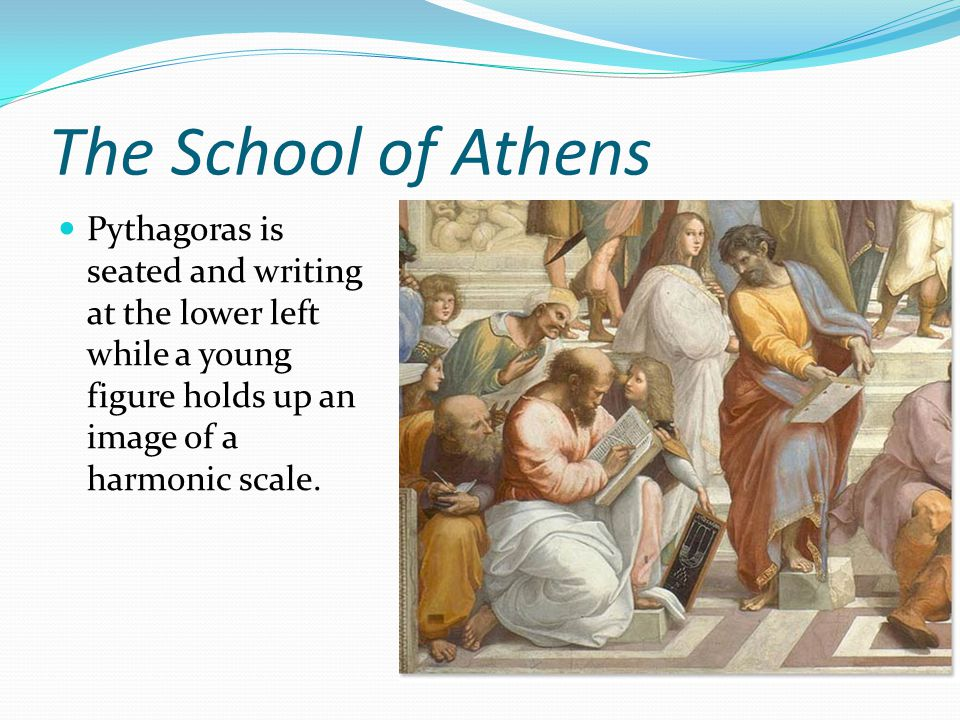 The School of Athens Pythagoras is seated and writing at the lower left while a young figure holds up an image of a harmonic scale.