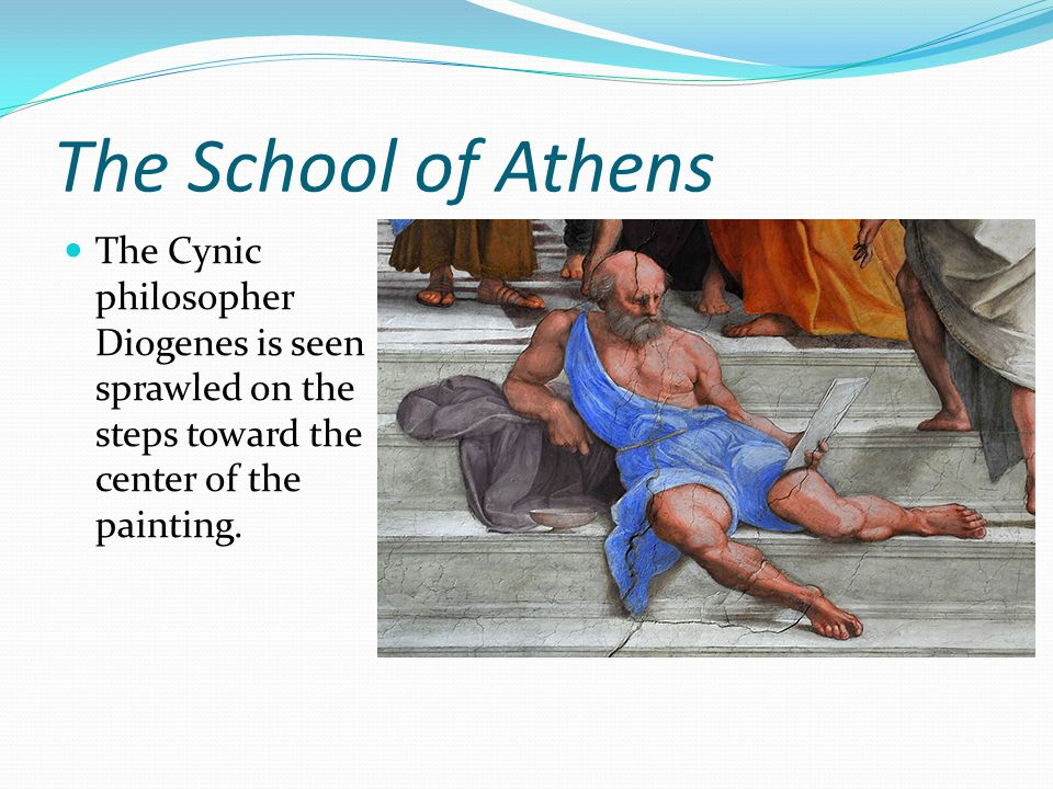 The School of Athens The Cynic philosopher Diogenes is seen sprawled on the steps toward the center of the painting.