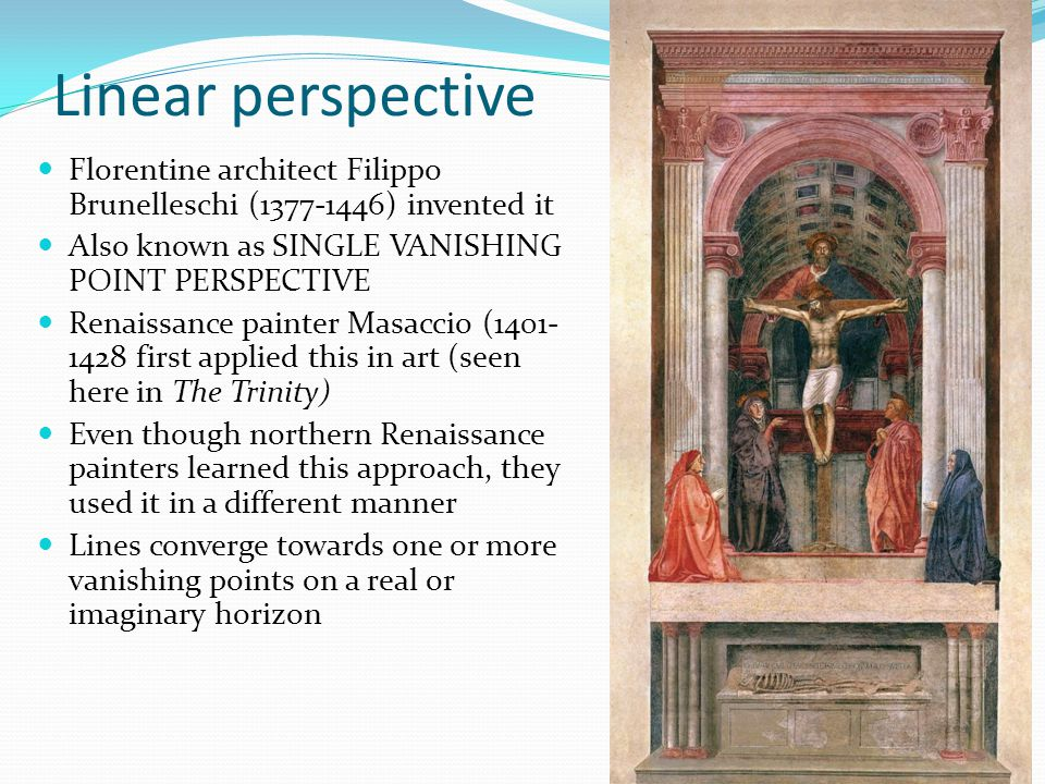 Linear perspective Florentine architect Filippo Brunelleschi (1377-1446) invented it. Also known as SINGLE VANISHING POINT PERSPECTIVE.