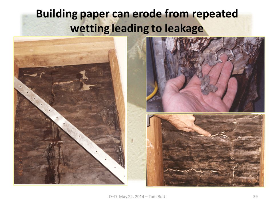 Building paper can erode from repeated wetting leading to leakage