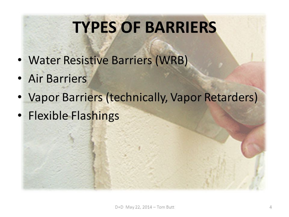 TYPES OF BARRIERS Water Resistive Barriers (WRB) Air Barriers