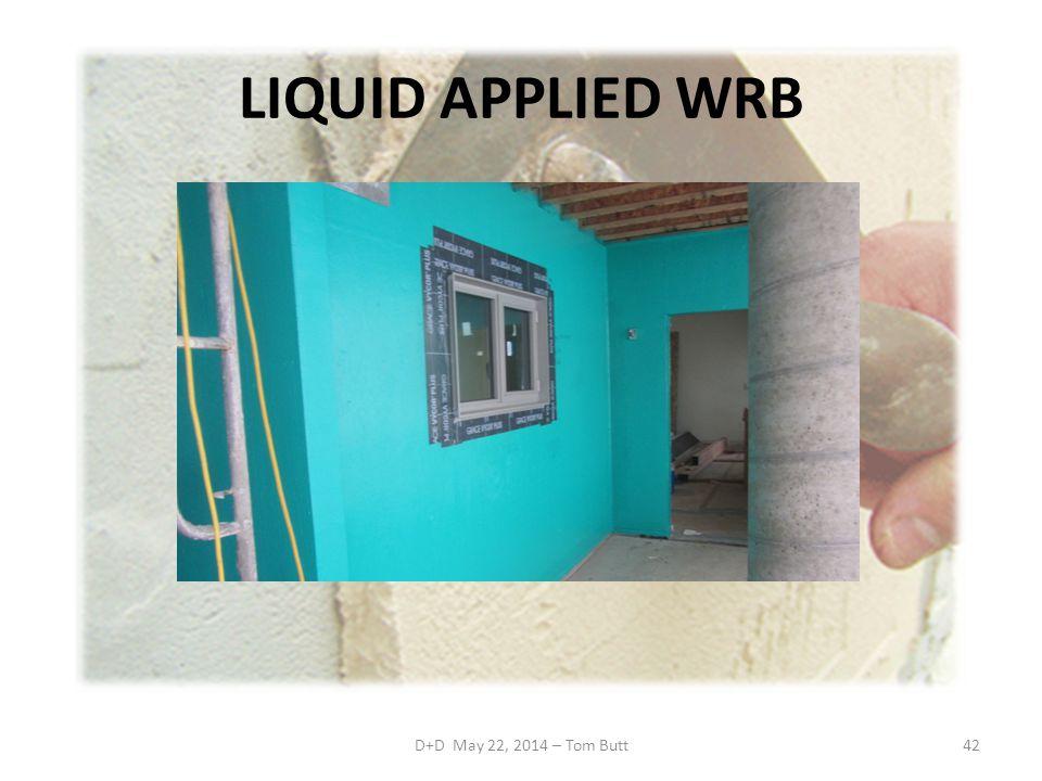 LIQUID APPLIED WRB D+D May 22, 2014 – Tom Butt