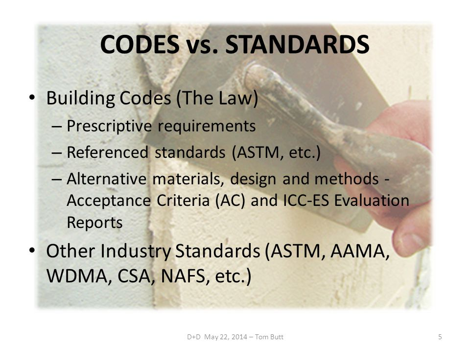 CODES vs. STANDARDS Building Codes (The Law)